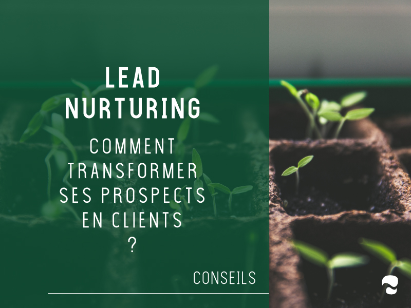 Comment transformer ses prospects BtoB en clients ? Le lead nurturing